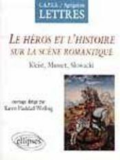Le Heros Et L'Histoire Sur La Scene Romantique Kleist Musset Slowacki Capes/Agregation Lettres - Intérieur - Format classique
