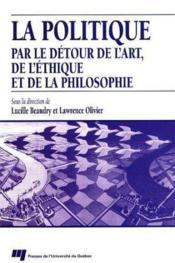 La politique par le détour de l'art, de l'éthique et de la philosophie - Couverture - Format classique