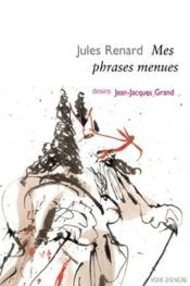 Mes phrases menues  - Jules Renard - Jean-Jacques Grand