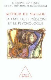 Autour du malade ; la famille, le médecin et le psychologue - Intérieur - Format classique