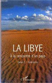 La Libye T.2 ; Itiniraires ; A La Rencontre D'Un Pays - Couverture - Format classique