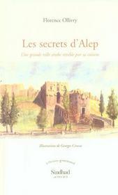 Les secrets d'alep ; une grande ville arabe révèlée par sa cuisine - Intérieur - Format classique