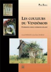 Les couleurs du vendômois ; patrimoine oublié, patrimoine délaissé - Couverture - Format classique