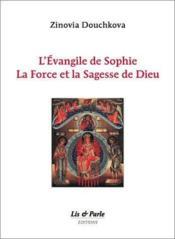 L'evangile de sophie, la force et la sagesse de dieu - Couverture - Format classique