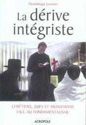 La derive integriste ; chretiens, juifs et musulmans face au fondamentalisme - Intérieur - Format classique