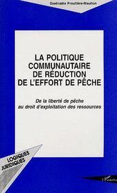 La politique communautaire de réduction de l'effort de pêche ; de la liberté de pêche au droit d'exploitation des ressources - Couverture - Format classique