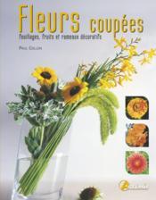 Fleurs coupées ; feuillages, fruits et rameaux décoratifs - Couverture - Format classique