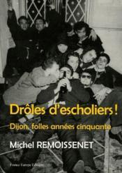 Drôles d'escholiers ! Dijon, folles années cinquante - Couverture - Format classique