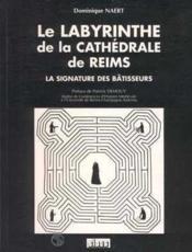 Le Labyrinthe De La Cathedrale De Reims: La Signature Des Batisseurs - Couverture - Format classique