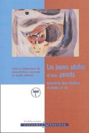 Les jeunes adultes et leurs parents ; autonomie, liens familiaux et modes de vie - Couverture - Format classique