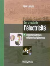 Sur la route de l'électricité t.2 ; les piles électriques et l'électricité dynamique - Intérieur - Format classique