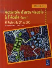Activités d'arts visuels à l'école t.1 ; cycles 2 et 3 - Intérieur - Format classique