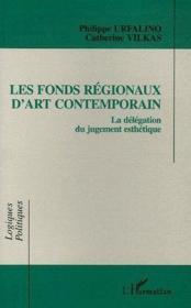 Les fonds régionaux d'art contemporain ; la délégation du jugement esthétique - Couverture - Format classique
