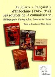La Guerre Francaise Et D'Indochine 1945-1954 ; Les Sources De La Connaissance ; Bibliographie - Couverture - Format classique
