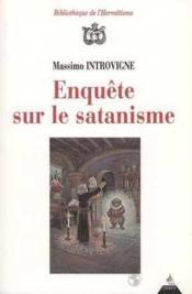 Enquete Sur Le Satanisme : Satanistes Et Antisatanistes Du Xviie A Nos Jours - Couverture - Format classique