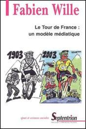 Le tour de France : un modèle médiatique (1903-2003) - Couverture - Format classique