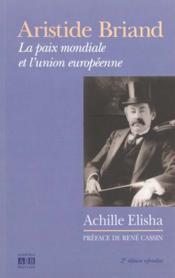 Aristide Briand ; La Paix Mondiale Et L'Union Europeenne - Couverture - Format classique