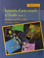 Activités d'arts visuels à l'école t.2 ; 80 fiches du CP au CM2 ; cycles 2 et 3 - Intérieur - Format classique