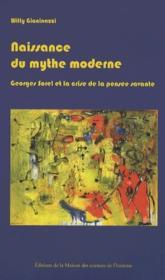 Naissance du mythe moderne ; Georges Sorel et la crise de la pensée savante (1889-1914) - Couverture - Format classique