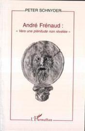 André Frénaud : vers une plénitude non revélée - Couverture - Format classique