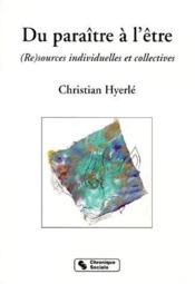 Du paraître à l'être ; (re)sources individuelles et collectives - Couverture - Format classique