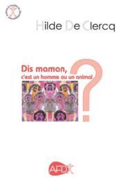 Dis maman, c'est un homme ou un animal ? - Couverture - Format classique