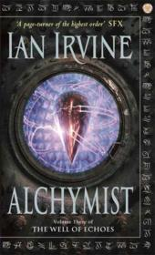 Vente livre :  THE WELL OF ECHOES - TOME 3: ALCHYMIST  - Ian Irvine