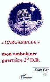 Gargamelle ; mon ambulance guerriere 2e D.B. - Intérieur - Format classique
