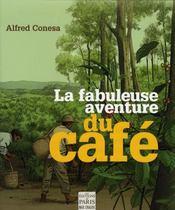 La fabuleuse aventure du café ; histoire, culture, dégustation et enjeux économiques - Intérieur - Format classique