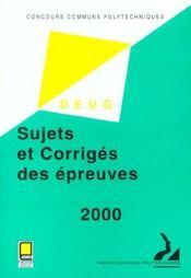 Concours communs polytechniques ; filiere deug ; sujets et corriges des epreuves 2000 - Intérieur - Format classique