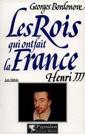 Les Rois Qui Ont Fait La France ; Les Valois ; Henri Iii - Intérieur - Format classique