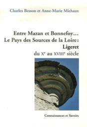 Entre mazan et bonnefoy... le pays des sources de la Loire : ligeret du Xe au XVIIIe siècle - Couverture - Format classique