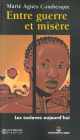Entre Guerre Et Misere ; Les Esclaves Aujourd'Hui - Couverture - Format classique