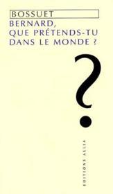 Bernard, que pretends-tu en ce monde ? ; panegyrique de Bernard de Clairvaux - Couverture - Format classique