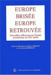 Europe brisée, Europe retrouvée ; nouvelles réflexions sur l'unité européenne au XXe siècle - Couverture - Format classique