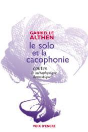 Le solo et la cacophonie ; contes de métaphysique domestique - Couverture - Format classique