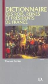 Dictionnaire Des Rois Reines Et Presidents De France  - Thomas Decker
