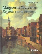 Marguerite Yourcenar ; regards sur la Balgique - Intérieur - Format classique