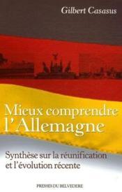 Mieux comprendre l'Allemagne ; synthèse sur la réunification et l'évolution récente - Couverture - Format classique