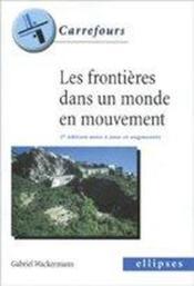 Les Frontieres Dans Un Monde En Mouvement 2e Edition Mise A Jour Et Augmentee - Couverture - Format classique