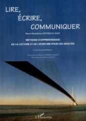 Lire Ecrire Communiquer ; Methode D'Apprentissage De La Lecture Et De L'Ecriture Pour Les Adultes - Couverture - Format classique