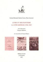 Livre et militantisme ; la cité éditeur, 1958-1967 - Couverture - Format classique