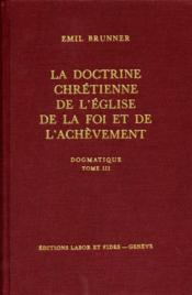 Dogmatique T3 La Doctrine Chretienne De L'Eglise De La Foi Et De L'Achevement - Couverture - Format classique