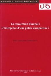 La convention europol. l'emergence d'une police europeenne ? colloque , strasbourg, 6 oct. 2000 - Intérieur - Format classique
