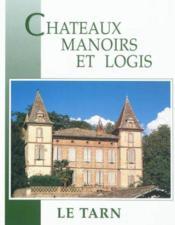 Le Tarn ; châteaux, manoirs et logis - Couverture - Format classique
