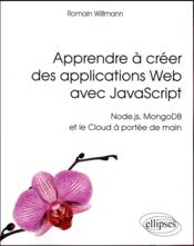 Vente livre :  Apprendre à créer des applications Web avec JavaScript ; Node.js, MongoDB et le Cloud à portée de main  - Willmann - Romain Willmann