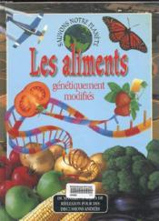 Sauvons la planete ; les aliments genetiquement modifies - Couverture - Format classique