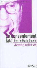 Le consentement fatal ; l'Europe face aux Etats-Unis - Intérieur - Format classique