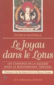 Le Joyau Dans Le Lotus. Les Chemins De La Sagesse Dans Le Bouddhisme Tibetain - Couverture - Format classique