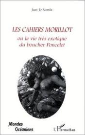 Les cahiers Morillot ou la vie très exotique du boucher Poncelet - Couverture - Format classique